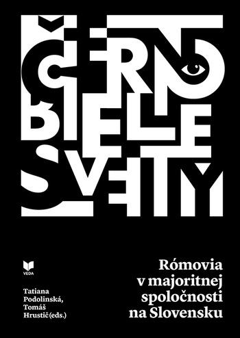 Čierno-biele svety. Rómovia v majoritnej spoločnosti na Slovensku