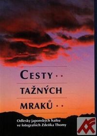 Cesty tažných mraků. Odlesky japonských haiku ve fotografiích Zdeňka Thomy