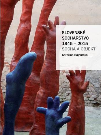 Slovenské sochárstvo 1945-2015