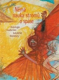 Němá nauka stromů o spáse. Antologie maďarské katolické literatury