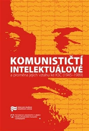 Komunističtí intelektuálové a proměna jejich vztahu ke KSČ (1945-1989)