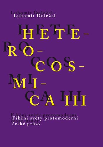 Heterocosmica III. Fikční světy protomoderní české prózy