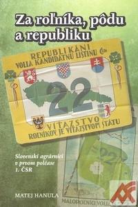 Za roľníka, pôdu a republiku. Slovenskí agrárnici v prvom polčase 1. ČSR