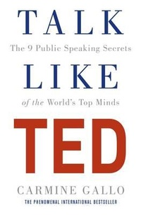 Talk Like Ted. The 9 Public Speaking Secrets of the World's Top Minds