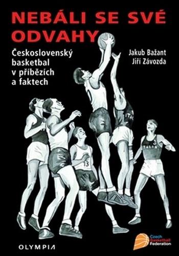 Nebáli se své odvahy. Československý basketbal v příbězích a faktech