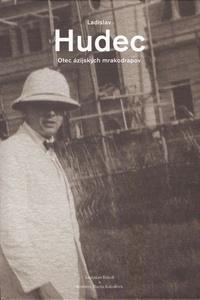 Ladislav Hudec. Otec ázijských mrakodrapov