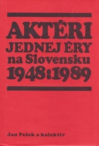 Aktéri jednej éry na Slovensku 1948:1989