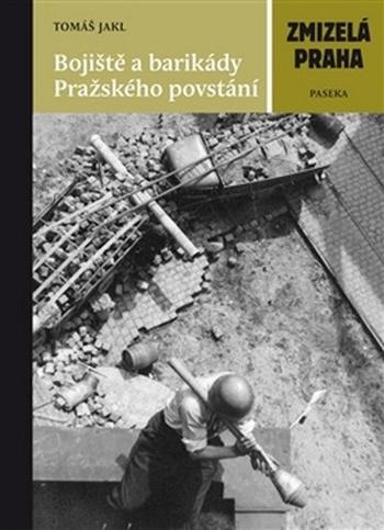 Bojiště a barikády Pražského povstání. Zmizelá Praha