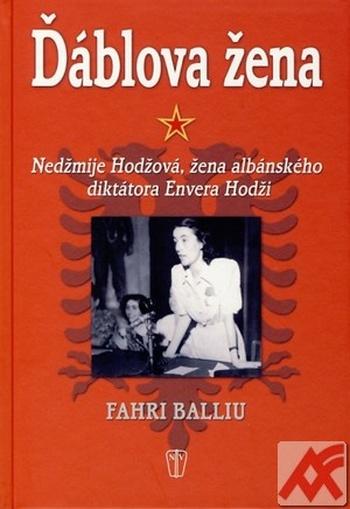 Ďáblova žena. Nedžmije Hodžová, žena albánského diktátora Envera Hodži
