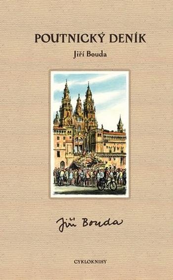 Poutnický deník. Tři cesty: do Santiaga de Compostela, odtamtud zpět a ještě do