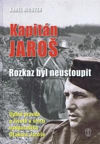 Kapitán Jaroš. Rozkaz byl neustoupit