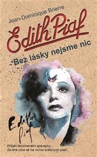 Edith Piaf. Bez lásky nejsme nic
