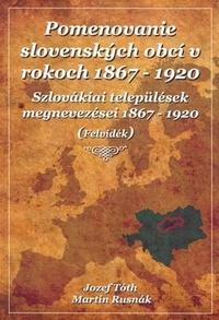 Pomenovanie slovenských obcí v rokoch 1867-1920 / Szlovákiai települések megneve