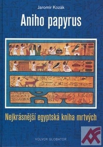 Aniho papyrus. Nejkrásnější egyptská kniha mrtvých