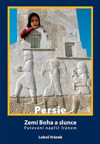 Persie - Zemí Boha a slunce. Putování napříč Íránem