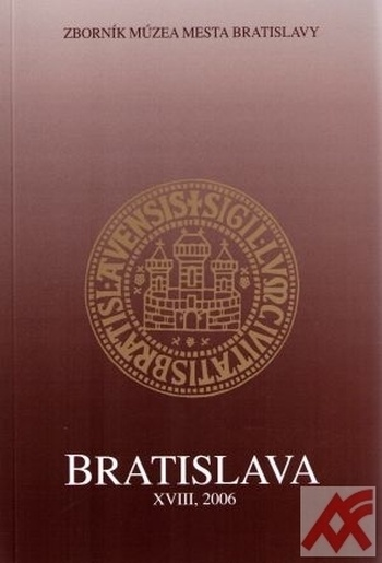Bratislava XVIII. Zborník mestského múzea 2006
