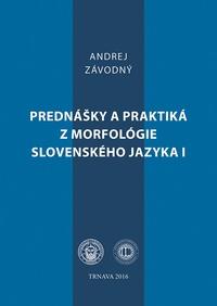 Prednášky a praktiká z morfológie slovenského jazyka I.