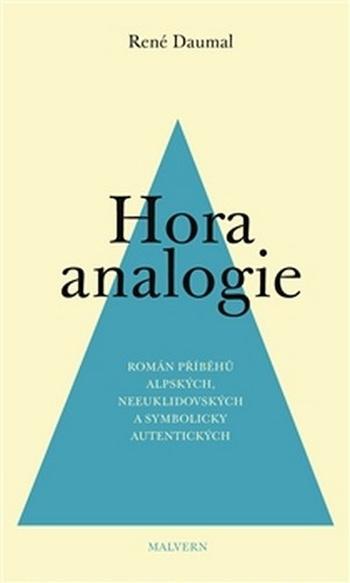 Hora analogie. Román příběhů alpských, neeuklidovských a symbolicky autentických