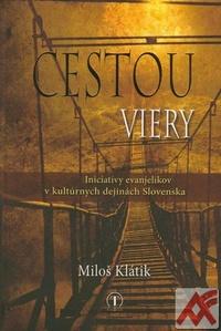Cestou viery. Iniciatívy evanjelikov v kultúrnych dejinách Slovenska