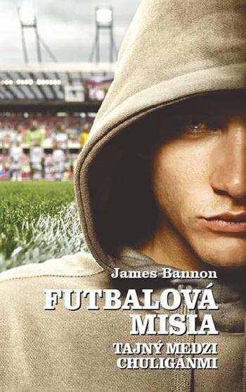 Futbalová misia. Tajný medzi chuligánmi