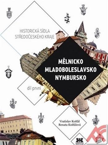 Mělnicko, Mladoboleslavsko, Nymbursko. Historická sídla středočeského kraje 1.