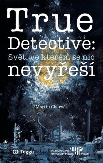 True Detective: Svět, ve kterém se nic nevyřeší