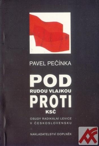 Pod rudou vlajkou proti KSČ. Osudy radikální levice v Československu