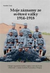 Moje záznamy ze světové války 1914-1918. Strhující vzpomínky českého vojáka z vý