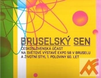 Bruselský sen. Československá účast na Světové výstavě Expo 58 v Bruselu