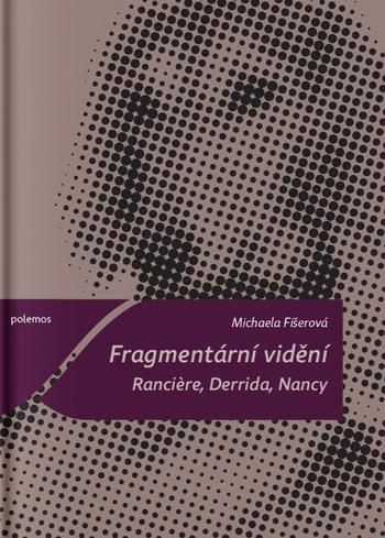 Fragmentární vidění. Ranciere, Derrida, Nancy