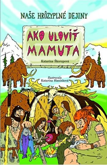 Ako uloviť mamuta - Naše hrôzyplné dejiny