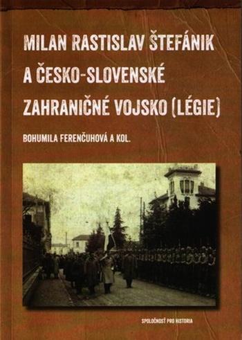Milan Rastislav Štefánik a česko-slovenské zahraničné vojsko (légie)