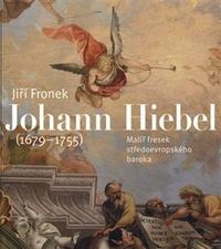 Johann Hiebel (1679-1755). Malíř fresek středoevropského baroka