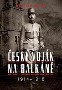 Bedřich Mayer. Český voják na Balkáně 1914-1918