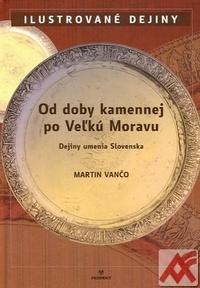 Od doby kamennej po Veľkú Moravu. Dejiny umenia Slovenska