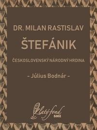 Dr. Milan Rastislav Štefánik - československý národný hrdina