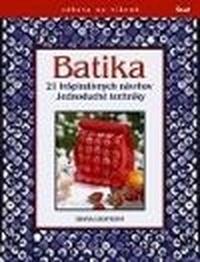 Batika. 21 inšpiratívnych návrhov. Jednoduché techniky