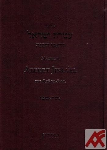 Machzor Ateret Jisra'el. Modlitební kniha pro Roš ha-šana s paralelním českým př
