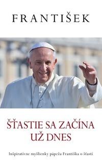 Šťastie sa začína už dnes (Pápež František)
