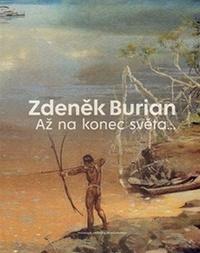 Zdeněk Burian. Až na konec světa