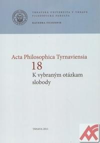 Acta Philosophica Tyrnaviensia 18. K vybraným otázkam slobody
