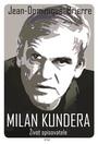 Milan Kundera. Život spisovatele