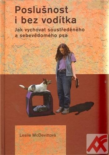 Poslušnost i bez vodítka. Jak vychovat soustředěného a sebevědomého psa