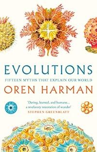Evolutions. Fifteen Myths That Explain Our World