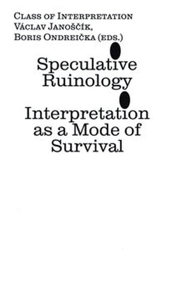 Speculative Ruinology: Interpretation as a mode of Survival