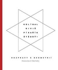 Kolíbal-Diviš-Pisařík-Štědrý. Rozpravy s geometrií / Discourses on Geometry