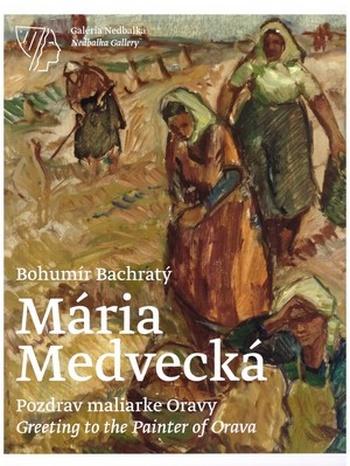 Mária Medvecká. Pozdrav maliarke Oravy / Mária Medvecká. Greeting to the Painter