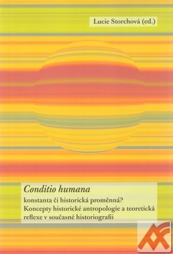 Conditio humana - konstanta či historická proměnná?
