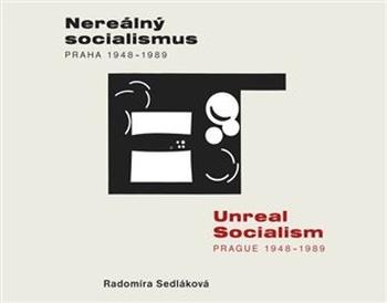 Nereálný socialismus - Praha 1948-1989
