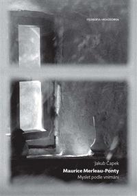 Maurice Merleau-Ponty. Myslet podle vnímání